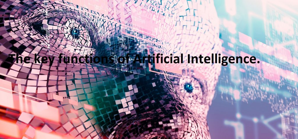 The key functions of Artificial Intelligence