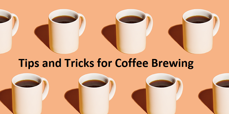 Tips and Tricks for Coffee Brewing